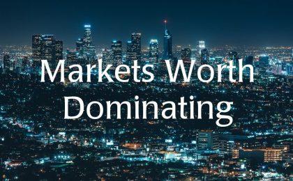 Markets Worth Dominating