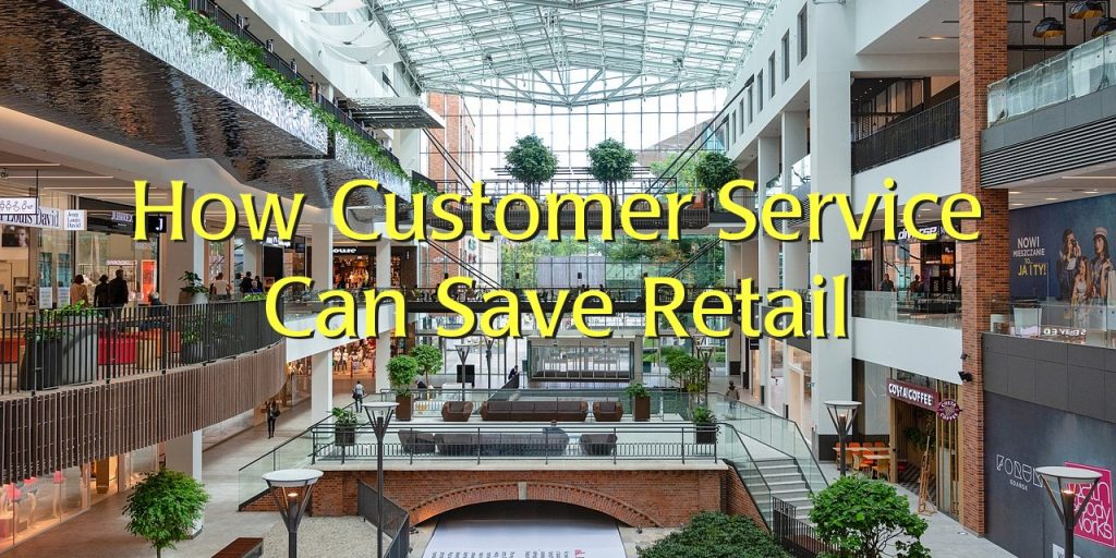 Customer Service Can Save Retail